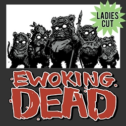 Ewoking Dead T-Shirt [Woman]